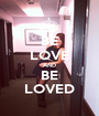 BE LOVE AND BE LOVED - Personalised Poster A1 size