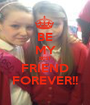 BE MY BEST FRIEND FOREVER!! - Personalised Poster A1 size