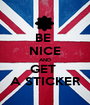 BE  NICE AND GET  A STICKER - Personalised Poster A1 size