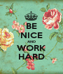 BE NICE AND WORK HARD - Personalised Poster A1 size