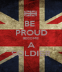 BE  PROUD BECOME A SOLDIER - Personalised Poster A1 size