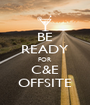 BE READY FOR C&E OFFSITE - Personalised Poster A1 size