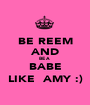 BE REEM AND BE A  BABE LIKE  AMY :) - Personalised Poster A1 size