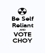Be Self Reliant AND VOTE CHOY - Personalised Poster A1 size