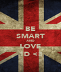 BE SMART AND LOVE 1D <3 - Personalised Poster A1 size