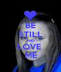 BE STILL AND LOVE  ME - Personalised Poster A1 size