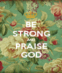 BE STRONG AND PRAISE GOD - Personalised Poster A1 size