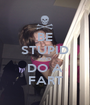 BE STUPID AND DO A FART - Personalised Poster A1 size