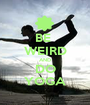 BE  WEIRD AND DO YOGA - Personalised Poster A1 size