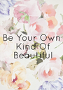 Be Your Own  Kind Of  Beautiful - Personalised Poster A1 size