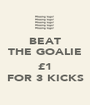 BEAT THE GOALIE  £1 FOR 3 KICKS - Personalised Poster A1 size