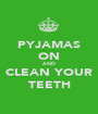 PYJAMAS ON AND CLEAN YOUR TEETH - Personalised Poster A1 size