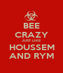 BEE CRAZY JUST LIKE HOUSSEM AND RYM - Personalised Poster A1 size