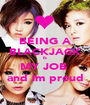 BEING A BLACKJACK IS  MY JOB  and im proud - Personalised Poster A1 size