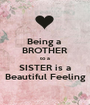 Being a  BROTHER to a SISTER is a Beautiful Feeling - Personalised Poster A1 size