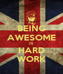 BEING AWESOME IS HARD WORK - Personalised Poster A1 size