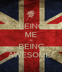 BEING ME IS BEING AWESOME! - Personalised Poster A1 size