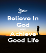 Believe In God AND Achieve Good Life - Personalised Poster A1 size
