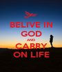 BELIVE IN GOD AND CARRY ON LIFE - Personalised Poster A1 size