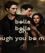 bella bella bella oh though you be mine - Personalised Poster A1 size