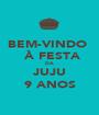 BEM-VINDO   À FESTA DA JUJU 9 ANOS - Personalised Poster A1 size