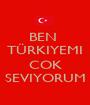 BEN  TÜRKIYEMI  COK SEVIYORUM - Personalised Poster A1 size