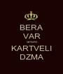 BERA VAR SHENI KARTVELI DZMA - Personalised Poster A1 size