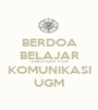BERDOA BELAJAR AND FIGHT FOR KOMUNIKASI UGM - Personalised Poster A1 size