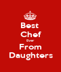 Best  Chef Ever From Daughters - Personalised Poster A1 size