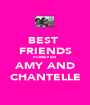 BEST  FRIENDS FOREVER AMY AND CHANTELLE - Personalised Poster A1 size