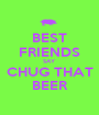 BEST FRIENDS SAY CHUG THAT BEER - Personalised Poster A1 size