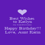 Best Wishes  to Katlyn my beautiful niece Happy Birthday!!! Love, Aunt Karin - Personalised Poster A1 size