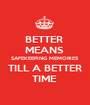 BETTER  MEANS  SAFEKEEPING MEMORIES TILL A BETTER TIME  - Personalised Poster A1 size