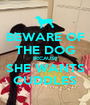 BEWARE OF THE DOG BECAUSE SHE WANTS CUDDLES - Personalised Poster A1 size