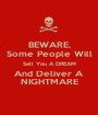 BEWARE, Some People Will Sell You A DREAM And Deliver A NIGHTMARE - Personalised Poster A1 size