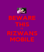 BEWARE THIS IS RIZWANS MOBILE - Personalised Poster A1 size