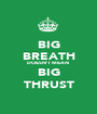 BIG BREATH DOESN'T MEAN  BIG THRUST - Personalised Poster A1 size