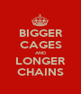 BIGGER CAGES AND LONGER CHAINS - Personalised Poster A1 size