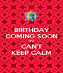 BIRTHDAY COMING SOON SO CAN'T KEEP CALM - Personalised Poster A1 size