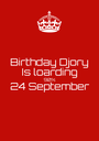 Birthday Djory Is loarding 90% 24 September  - Personalised Poster A1 size