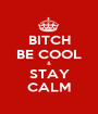 BITCH BE COOL & STAY CALM - Personalised Poster A1 size