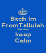 Bitch Im FromTallulah We dont keep Calm - Personalised Poster A1 size