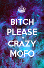 BITCH PLEASE I´M CRAZY MOFO - Personalised Poster A1 size