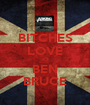 BITCHES LOVE <3 BEN BRUCE - Personalised Poster A1 size