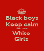 Black boys Keep calm And date  White  Girls  - Personalised Poster A1 size