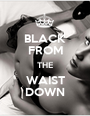 BLACK FROM THE WAIST DOWN - Personalised Poster A1 size