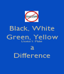 Black, White Green, Yellow Doesn't  Make a Difference - Personalised Poster A1 size
