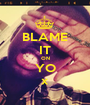 BLAME IT ON YO x - Personalised Poster A1 size