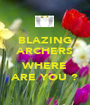 BLAZING ARCHERS  WHERE ARE YOU ? - Personalised Poster A1 size