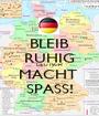 BLEIB RUHIG DEUTSCH MACHT  SPASS! - Personalised Poster A1 size